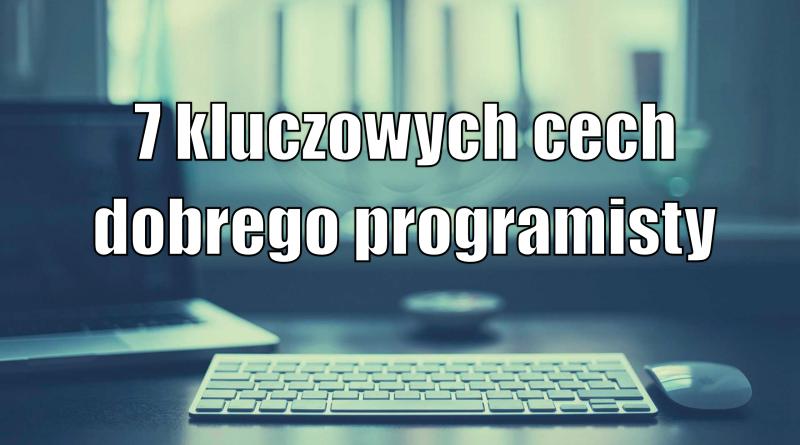 7 kluczowych cech dobrego programisty