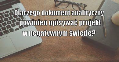 Dlaczego dokument analityczny powinien opisywać projekt w negatywnym świetle?