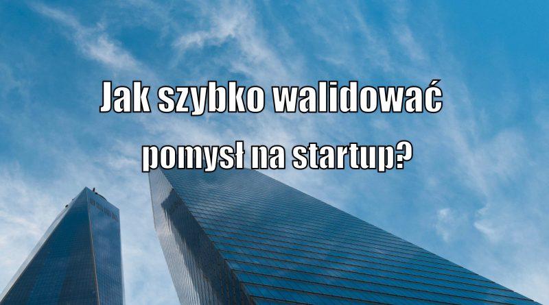 Jak szybko walidować pomysł na startup?