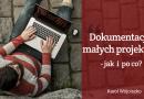 Dokumentacja małych projektów – czy i jak ją napisać?